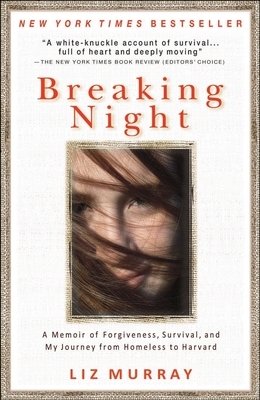 Breaking Night: A Memoir of Forgiveness, Survival, and My Journey from Homeless to Harvard - Murray, Liz