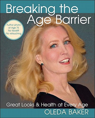 Breaking the Age Barrier: Great Looks & Health at Every Age - Baker, Oleda