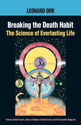 Breaking the Death Habit: The Story of Bhartriji Immortal Yogi of 2000 Years - Orr, Leonard, and Frissell, Bob (Preface by), and Glass, Kathy (Editor)