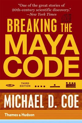 Breaking the Maya Code - Coe, Michael D.