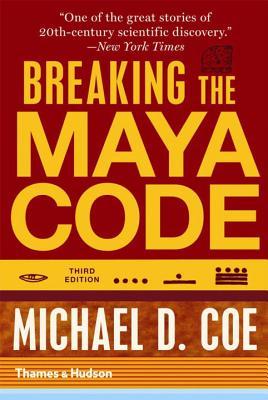 Breaking the Maya Code - Coe, Michael D.