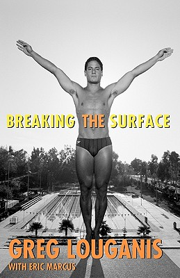 Breaking the Surface - Louganis, Greg, and Marcus, Eric