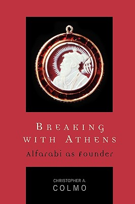 Breaking with Athens: Alfarabi as Founder - Colmo, Christopher A