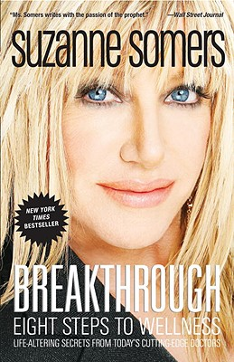 Breakthrough: Eight Steps to Wellness; Life-Altering Secrets from Today's Cutting-Edge Doctors - Somers, Suzanne