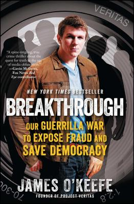 Breakthrough: Our Guerilla War to Expose Fraud and Save Democracy - O'Keefe, James