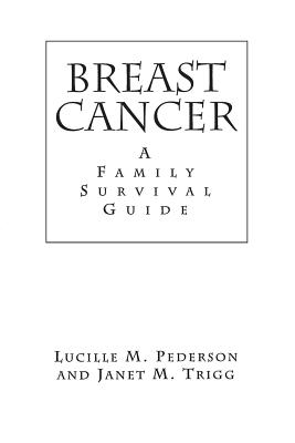 Breast Cancer: A Family Survival Guide - Pederson, Lucille M, and Trigg, Janet M