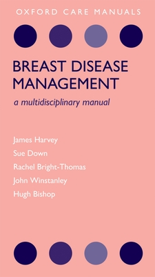 Breast Disease Management: A Multidisciplinary Manual - Harvey, James, and Down, Sue, and Bright-Thomas, Rachel