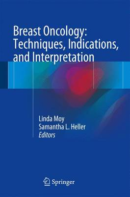 Breast Oncology: Techniques, Indications, and Interpretation - Heller, Samantha L (Editor), and Moy, Linda (Editor)