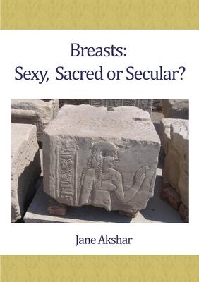 Breasts: Sexy, Sacred or Secular? - Akshar, Jane