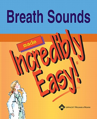 Breath Sounds Made Incredibly Easy - Lippincott, and Lippincott Williams & Wilkins, and Springhouse (Prepared for publication by)