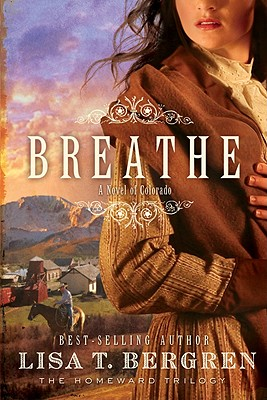 Breathe: A Novel of Colorado - Bergren, Lisa T