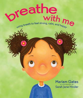 Breathe with Me: Using Breath to Feel Strong, Calm, and Happy - Gates, Mariam