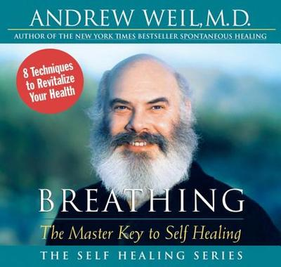 Breathing: The Master Key to Self Healing - Weil, Andrew, MD (Read by)