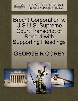 Brecht Corporation V. U S U.S. Supreme Court Transcript of Record with Supporting Pleadings - Corey, George R