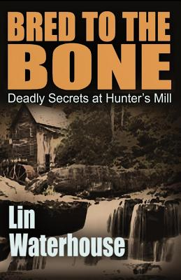 Bred to the Bone: Deadly Secrets at Hunter's Mill - Waterhouse, Lin