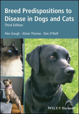 Breed Predispositions to Disease in Dogs and Cats - Gough, Alex, and Thomas, Alison, and O'Neill, Dan