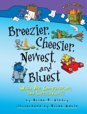 Breezier, Cheesier, Newest, and Bluest: What Are Comparatives and Superlatives? - Cleary, Brian P