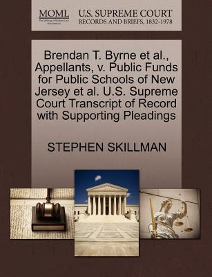 Brendan T. Byrne et al., Appellants, V. Public Funds for Public Schools of New Jersey et al. U.S. Supreme Court Transcript of Record with Supporting Pleadings - Skillman, Stephen