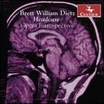 Brett William Dietz: Headcase - Opera Introspective