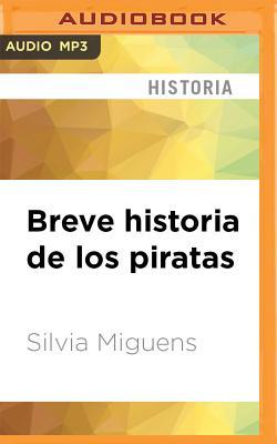 Breve Historia de Los Piratas - Miguens, Silvia
