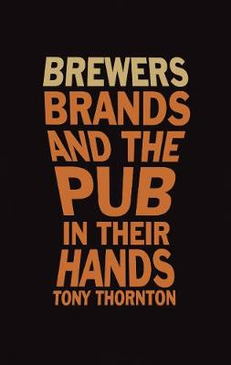 Brewers, Brands and the pub in their hands - Thornton, Tony