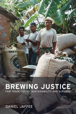 Brewing Justice: Fair Trade Coffee, Sustainability, and Survival - Jaffee, Daniel