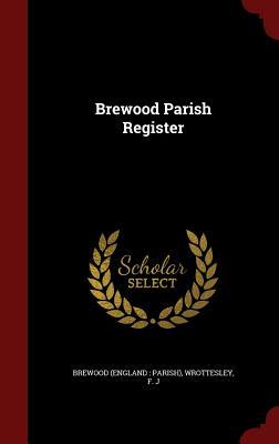 Brewood Parish Register - Brewood, Brewood, and Wrottesley, F J