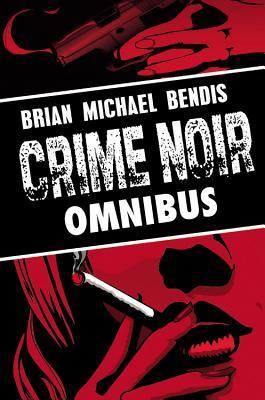 Brian Michael Bendis: Crime Noir Omnibus - Bendis, Brian Michael, and Andreyko, Marc