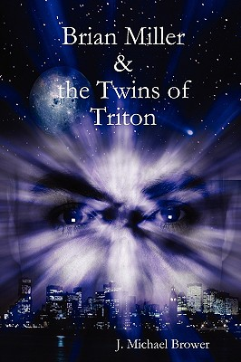 Brian Miller and the Twins of Triton - Brower, J Michael