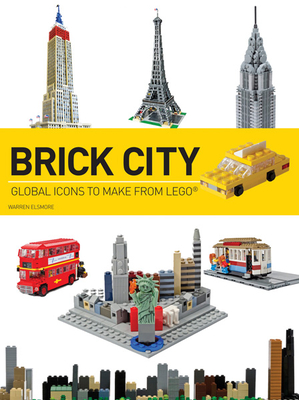 Brick City: Global Icons to Make from Lego - Elsmore, Warren