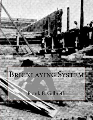 Bricklaying System - Gilbreth, Frank B, and Chambers, Roger (Introduction by)