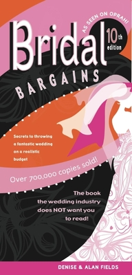 Bridal Bargains: Secrets to Throwing a Fantastic Wedding on a Realistic Budget - Fields, Denise, and Fields, Alan