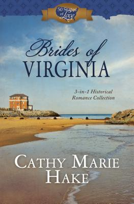 Brides of Virginia: 3-In-1 Historical Romance Collection - Hake, Cathy Marie