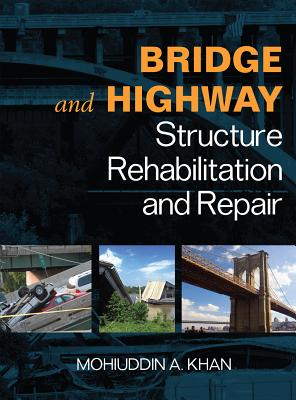 Bridge and Highway Structure Rehabilitation and Repair - Khan, Mohiuddin A, MR