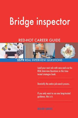 Bridge Inspector Red-Hot Career Guide; 2579 Real Interview Questions - Careers, Red-Hot