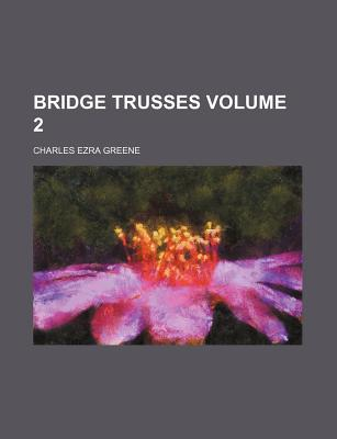 Bridge Trusses Volume 2 - Greene, Charles Ezra