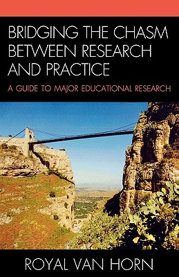 Bridging the Chasm Between Research and Practice: A Guide to Major Educational Research - Horn, Royal