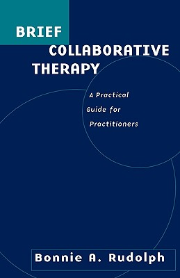 Brief Collaborative Therapy: A Practical Guide for Practitioners - Rudolph, Bonnie