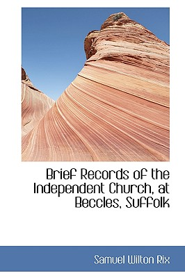 Brief Records of the Independent Church, at Beccles, Suffolk - Rix, Samuel Wilton
