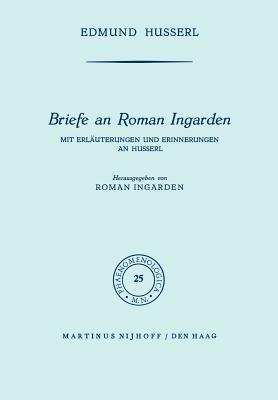 Briefe an Roman Ingarden: Mit Erläuterungen Und Erinnerungen an Husserl - Husserl, Edmund, and Ingarden, Roman S