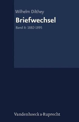 Briefwechsel: Band II: 1882-1895 - Dilthey, Wilhelm, and Kuhne-Bertram, Gudrun (Editor), and Lessing, Hans-Ulrich (Editor)
