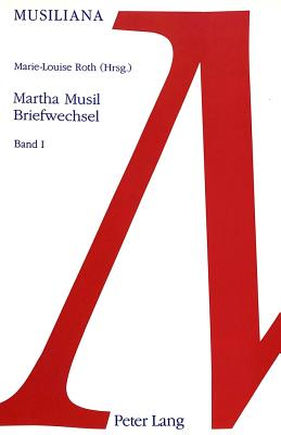 Briefwechsel: Mit Armin Kesser Und Philippe Jaccottet. Band I + II - Musil, Martha, and Roth, Marie-Louise (Editor), and Daigger, Annette (Guest editor)