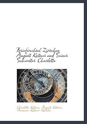 Briefwechsel Zwischen August Kestner Und Seiner Schwester Charlotte - Kestner, Charlotte, and Kestner-K Chlin, Hermann (Editor)