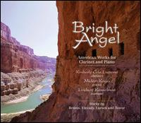 Bright Angel: American Works for Clarinet and Piano - Kimberly Cole Luevano (clarinet); Lindsay Kesselman (soprano); Midori Koga (piano)