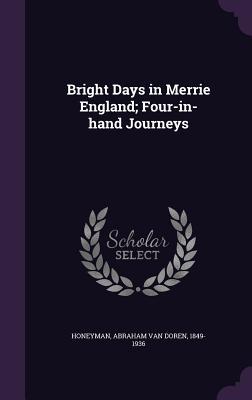 Bright Days in Merrie England; Four-In-Hand Journeys - Honeyman, Abraham Van Doren