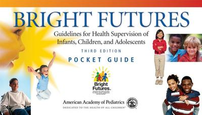 Bright Futures: Guidelines for Health Supervision of Infants, Children, and Adolescents - Hagan, Joseph F, Jr. (Editor), and Shaw, Judith S (Editor), and Duncan, Paula