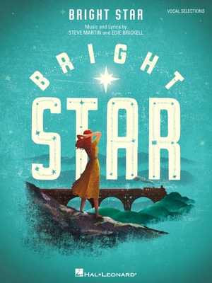 Bright Star: Vocal Selections - Martin, Steve (Composer), and Brickell, Edie (Composer)