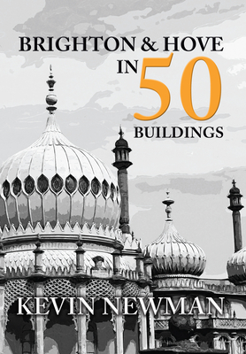 Brighton & Hove in 50 Buildings - Newman, Kevin