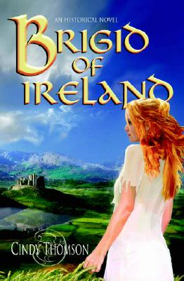 Brigid of Ireland: A Historical Novel - Thomson, Cindy