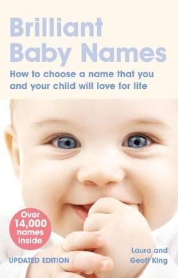 Brilliant Baby Names: How to Choose a Name That You and Your Child Will Love for Life - King, Geoff